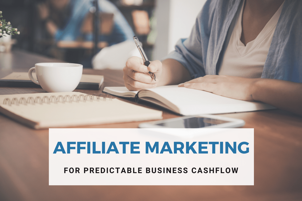 Affiliate marketing for predictable business cashflow